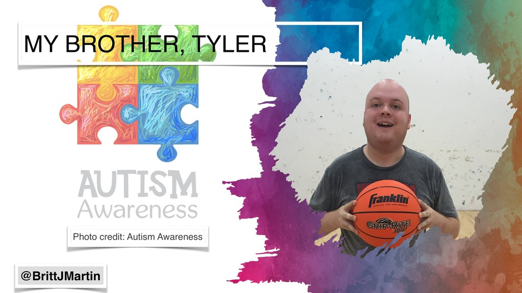MY BROTHER, TYLER Photo credit: Autism Awarenes...