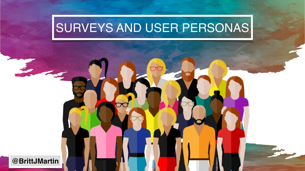 SURVEYS AND USER PERSONAS @BrittJMartin