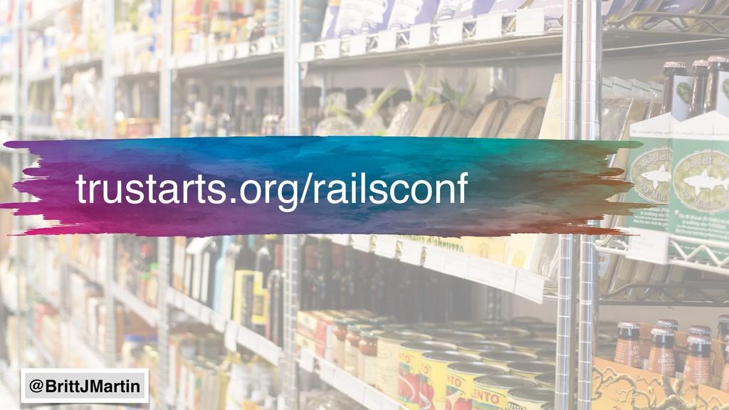 trustarts.org/railsconf @BrittJMartin