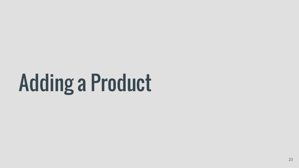 Adding a Product 23