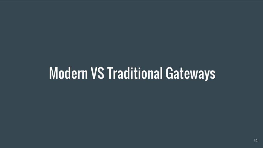 Modern VS Traditional Gateways 34