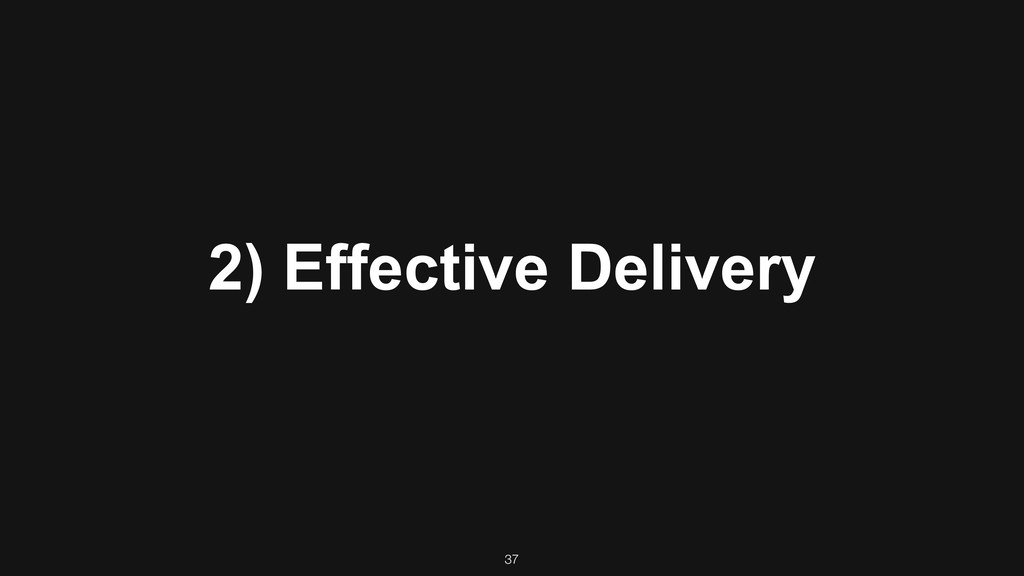 2) Effective Delivery 37