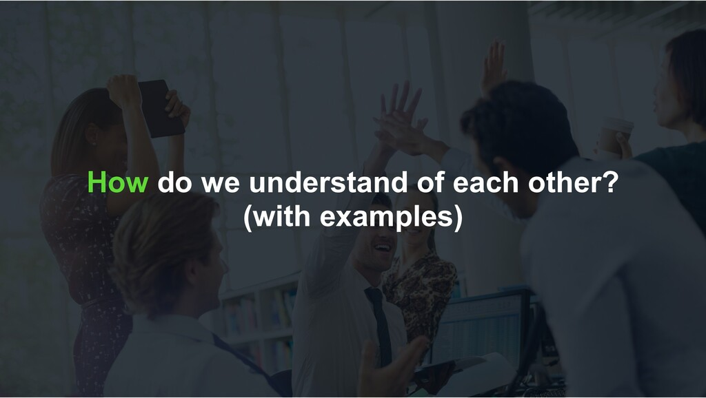 How do we understand of each other? (with examp...