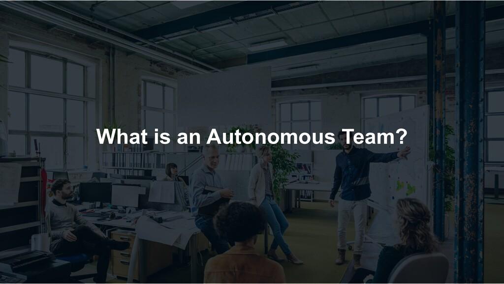 What is an Autonomous Team?