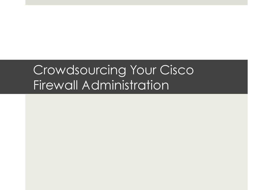 Crowdsourcing Your Cisco Firewall Administration