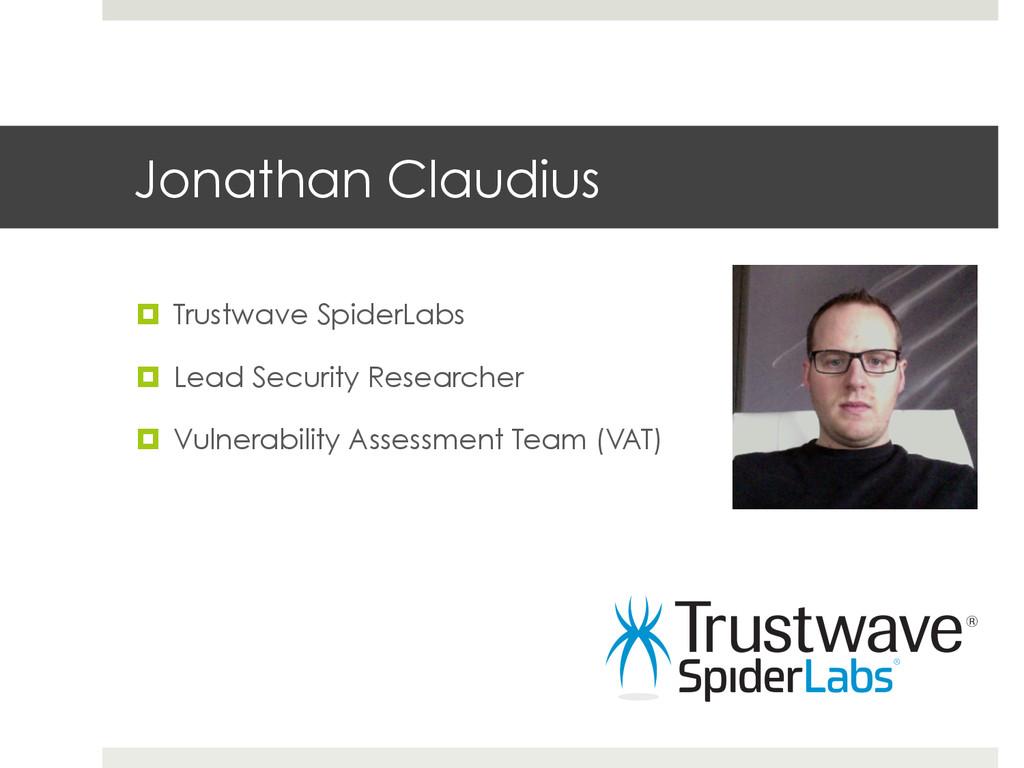 Jonathan Claudius ¤ Trustwave SpiderLabs ¤ ...