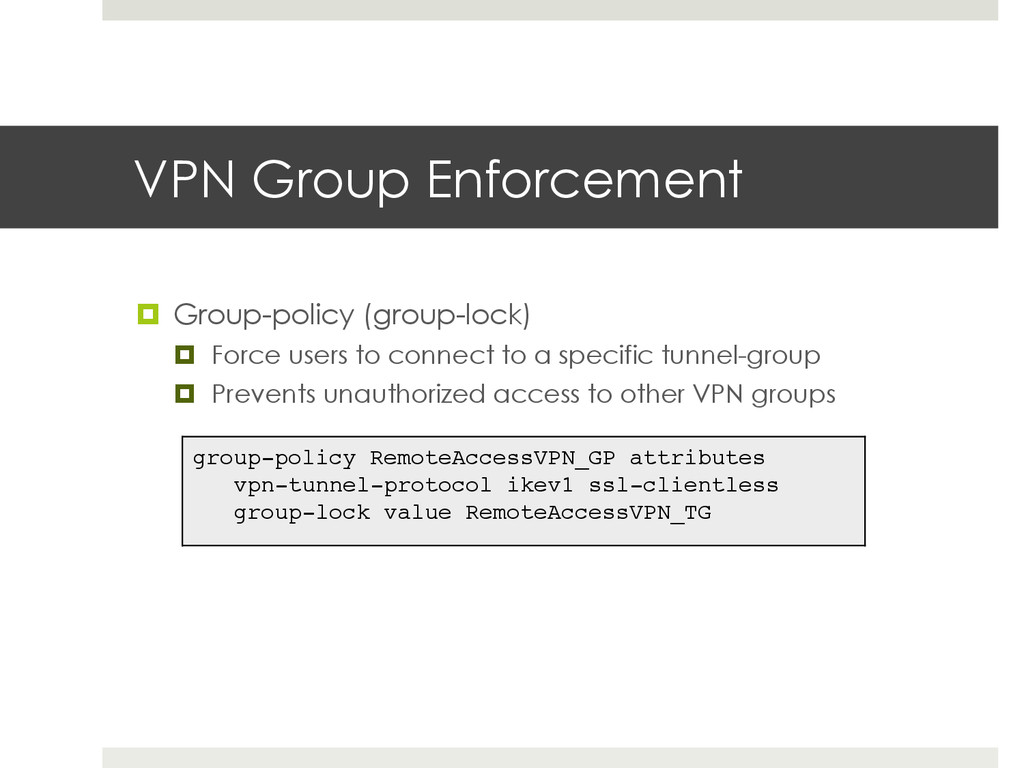 VPN Group Enforcement ¤ Group-policy (group-l...