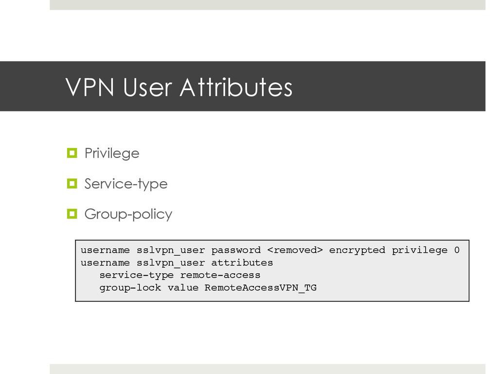 VPN User Attributes ¤ Privilege ¤ Service-t...