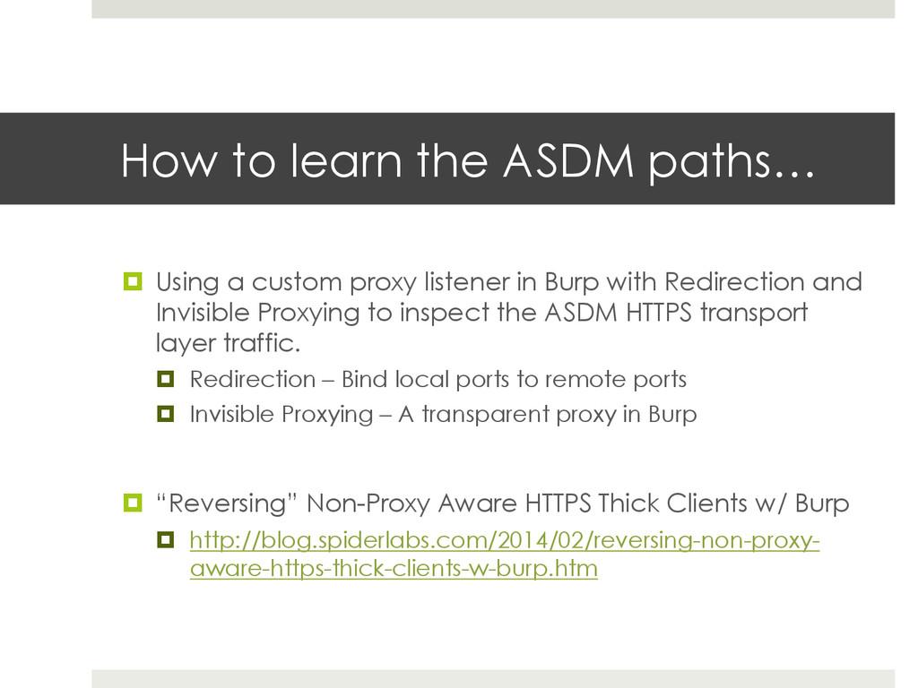 How to learn the ASDM paths… ¤ Using a custom...