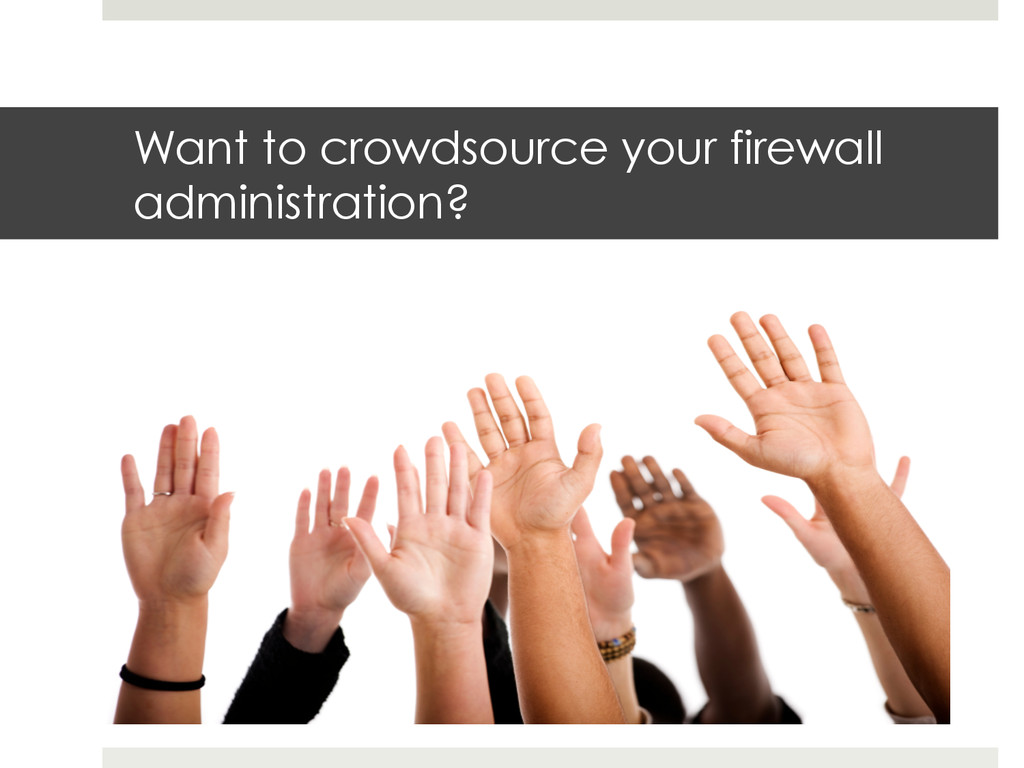 Want to crowdsource your firewall administratio...