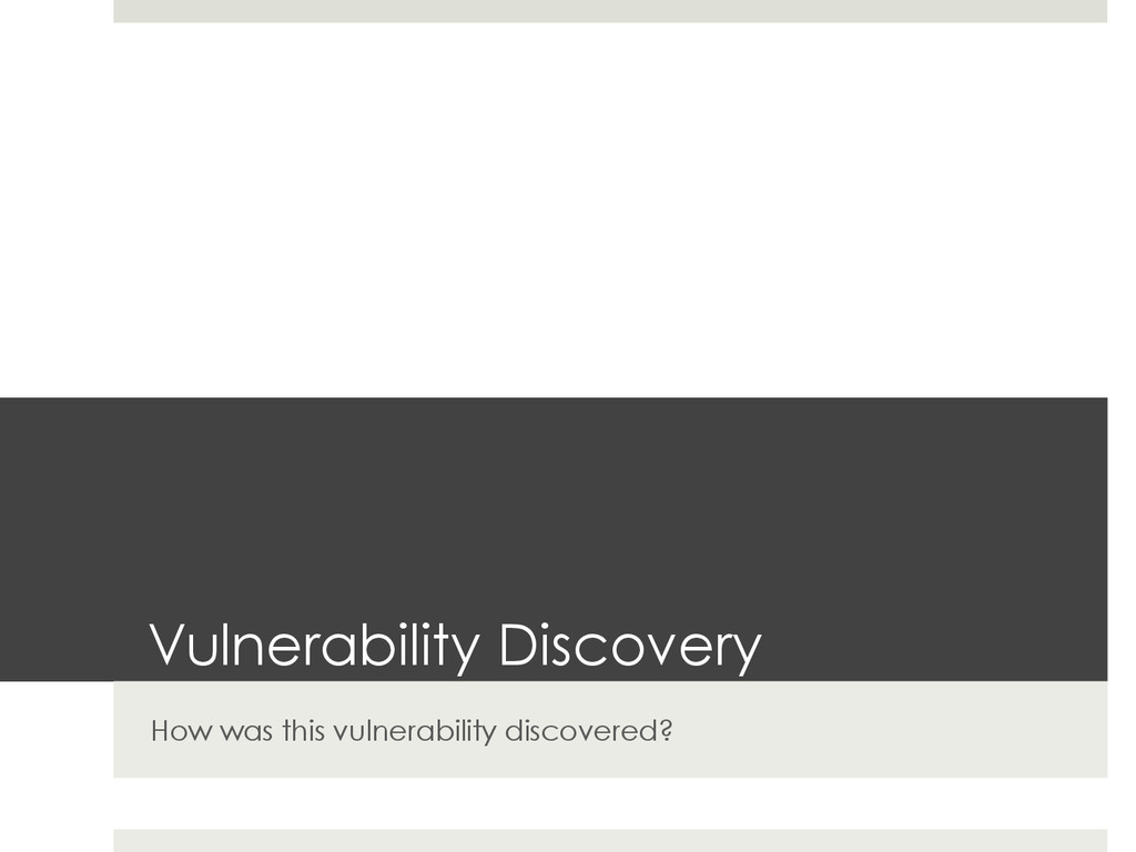 Vulnerability Discovery How was this vulnerabil...