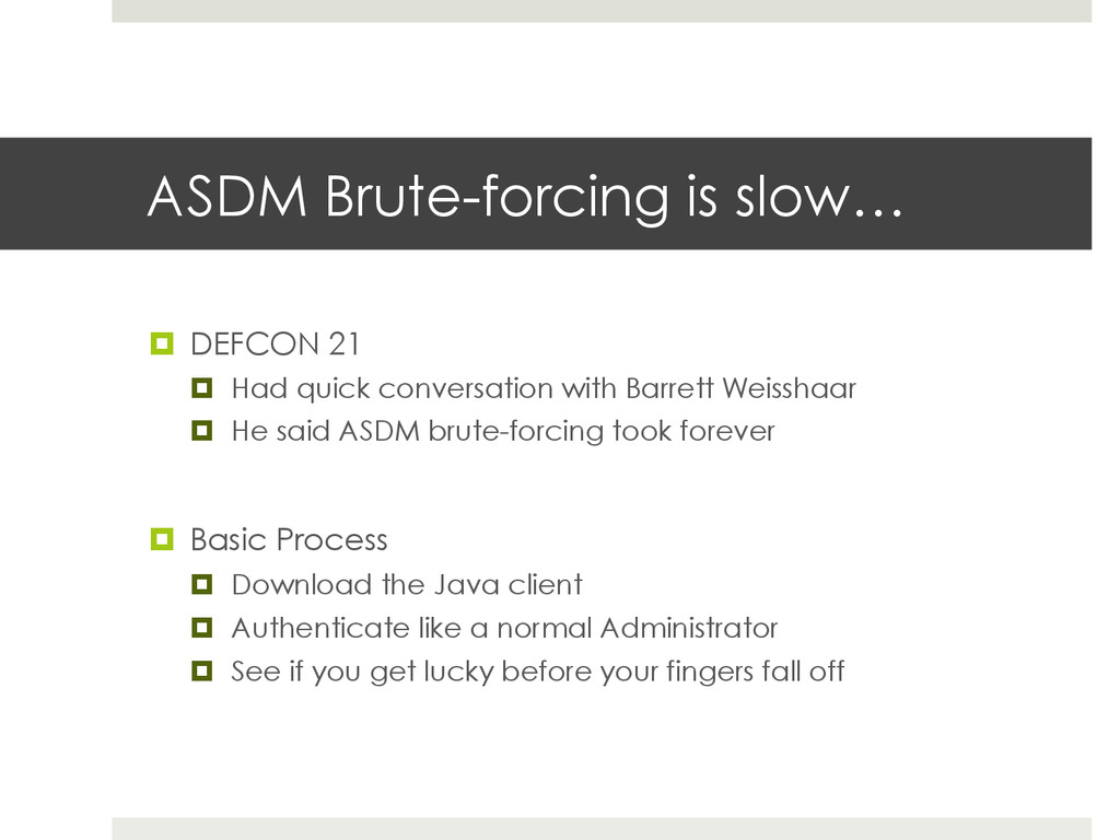 ASDM Brute-forcing is slow… ¤  DEFCON 21 ¤  H...