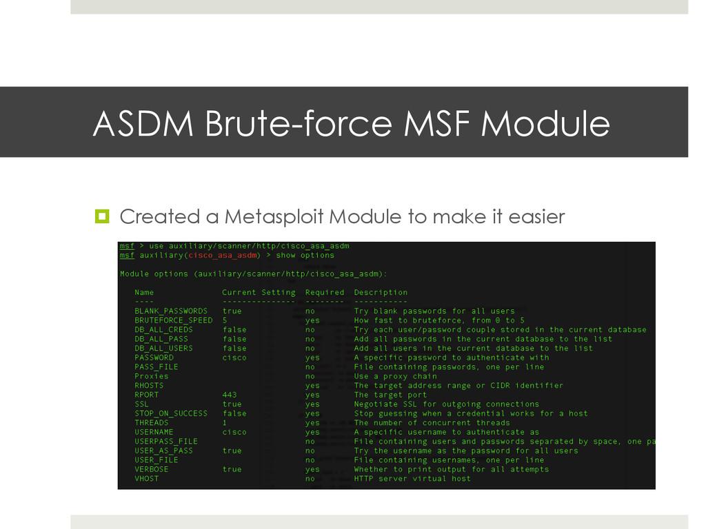 ASDM Brute-force MSF Module ¤ Created a Metas...
