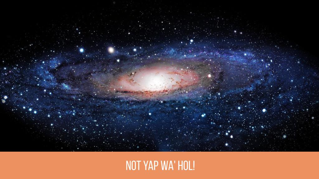 not yap wa' Hol!