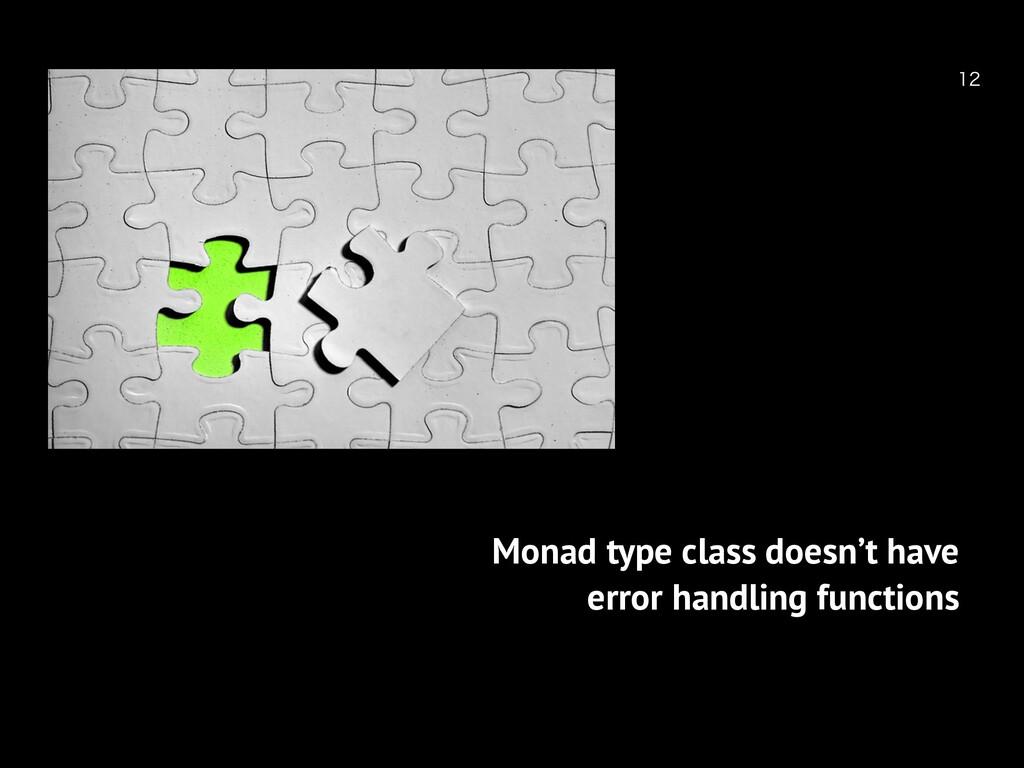 Monad type class doesn't have error handling...