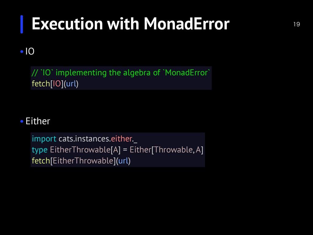 Execution with MonadError  •IO •Either // `IO...