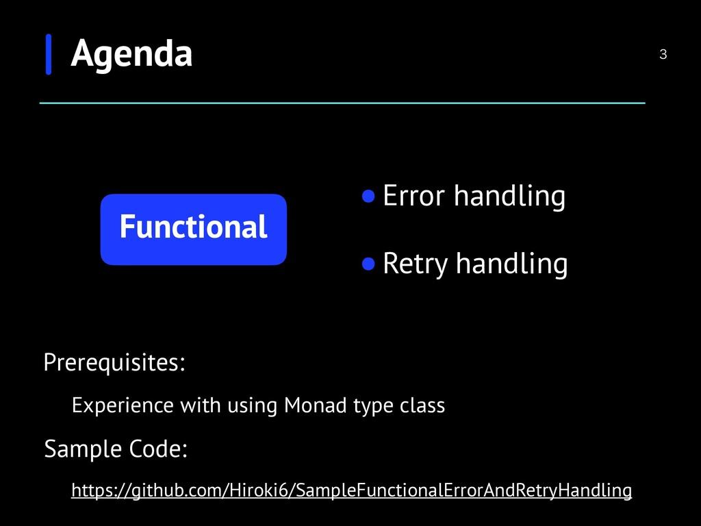 •Error handling •Retry handling Agenda  Functi...