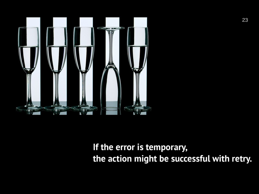 If the error is temporary, the action might ...