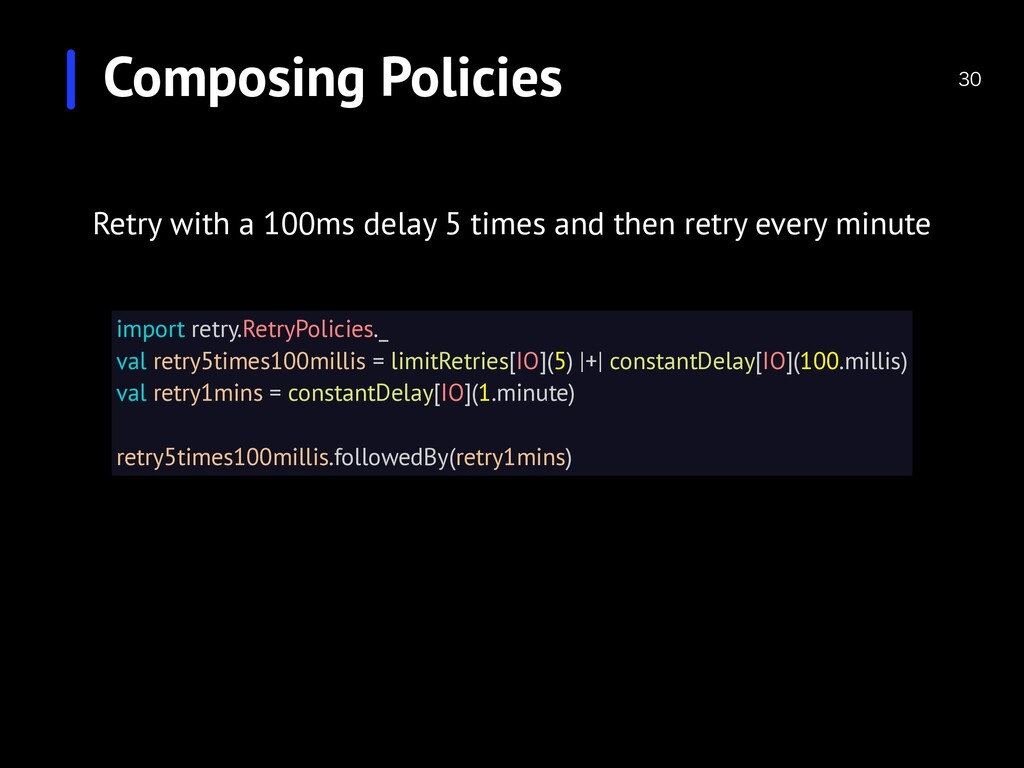 Composing Policies  Retry with a 100ms delay ...