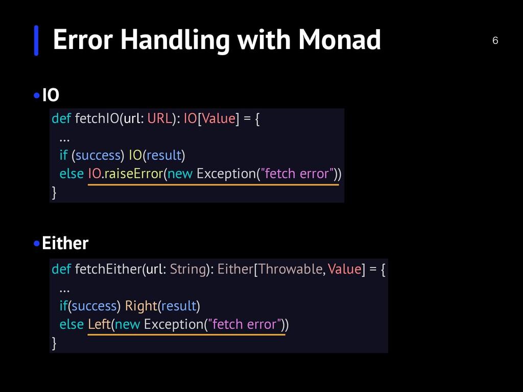 Error Handling with Monad •IO •Either def fet...