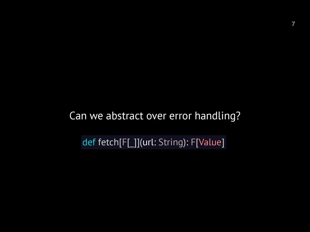 def fetch[F[_]](url: String): F[Value] Can we...