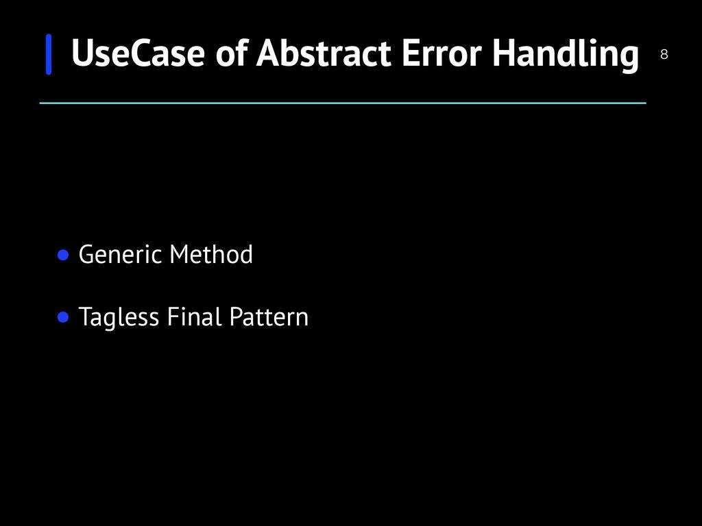• Generic Method • Tagless Final Pattern  UseC...