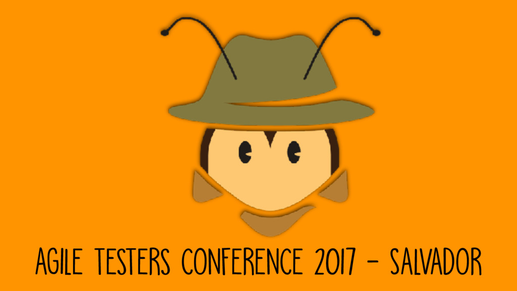 AGILE TESTERS CONFERENCE 2017 - sALVADOR