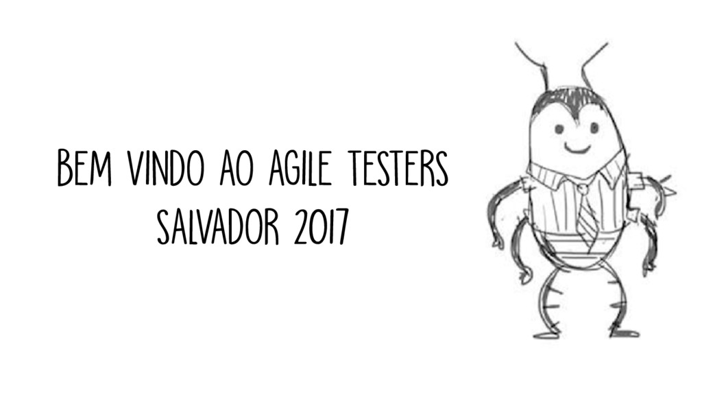 BEM VINDO AO AGILE TESTERS SALVADOR 2017