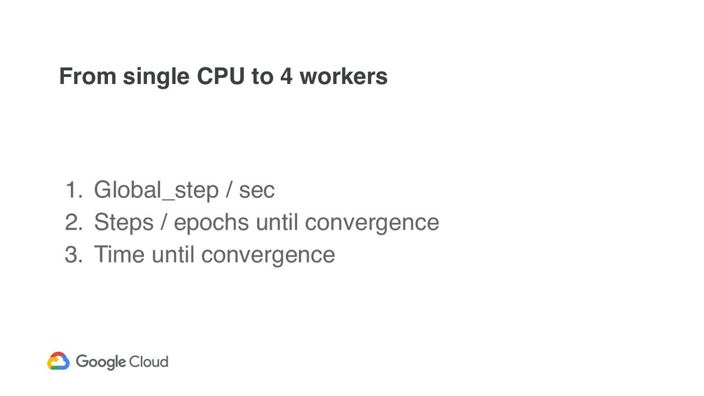 From single CPU to 4 workers 1. Global_step / s...