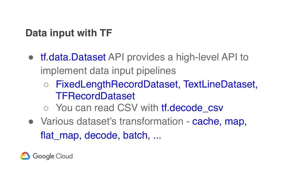 Data input with TF ! tf.data.Dataset API provid...