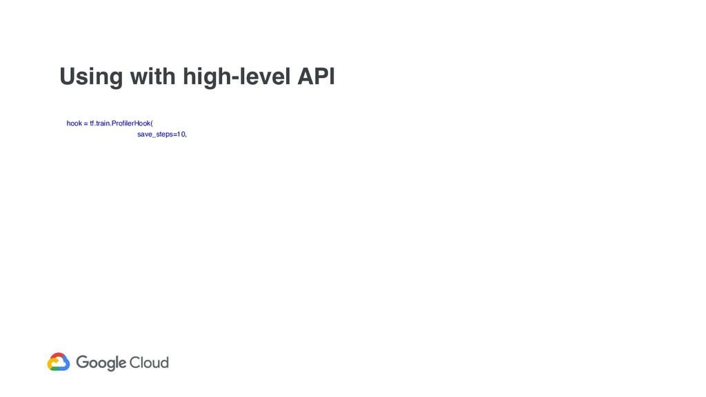 Using with high-level API hook = tf.train.Profi...