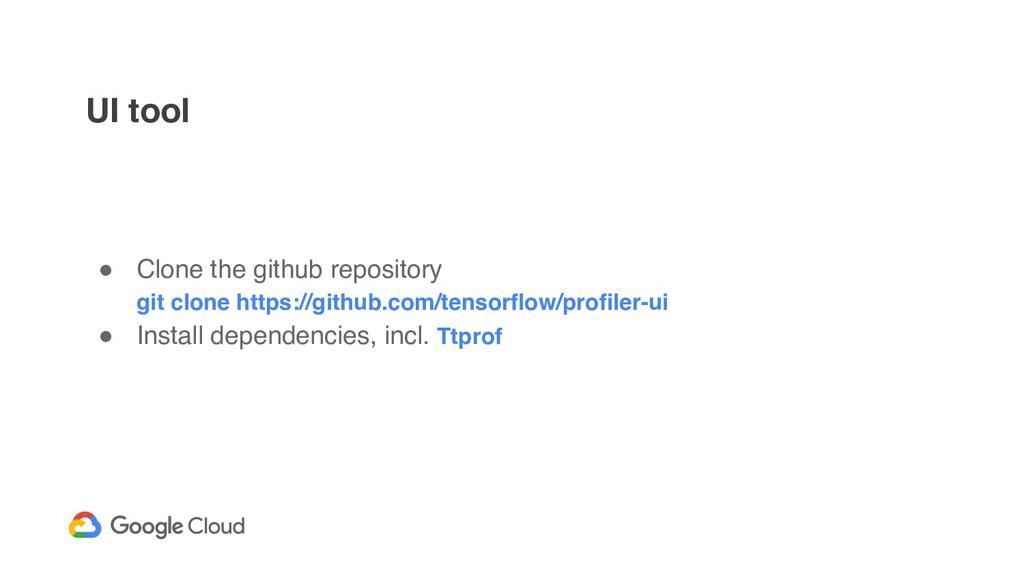 UI tool ! Clone the github repository git clon...