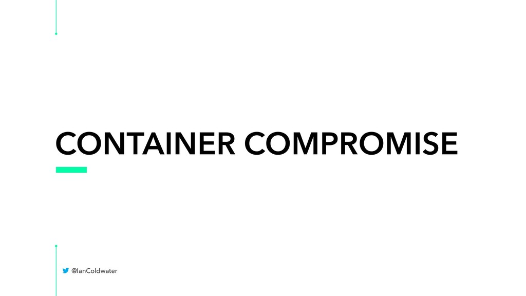 CONTAINER COMPROMISE @IanColdwater