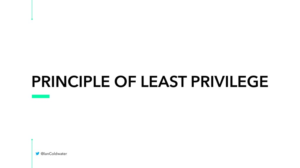PRINCIPLE OF LEAST PRIVILEGE @IanColdwater