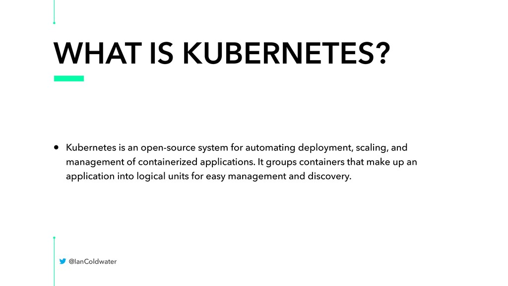 WHAT IS KUBERNETES? • Kubernetes is an open-sou...