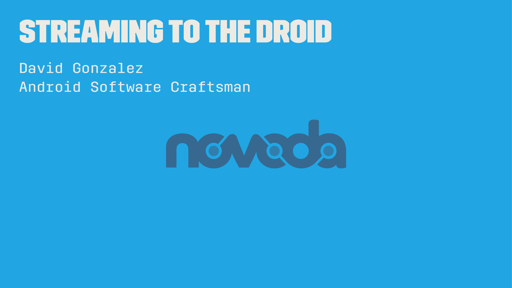 Streaming to the Droid David Gonzalez Android S...