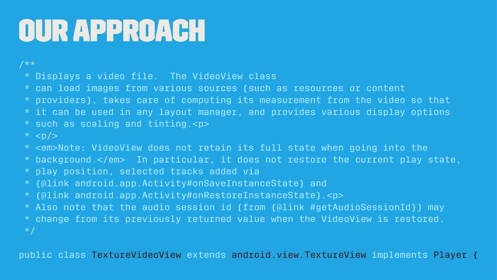 Our approach /** * Displays a video file. The Vi...