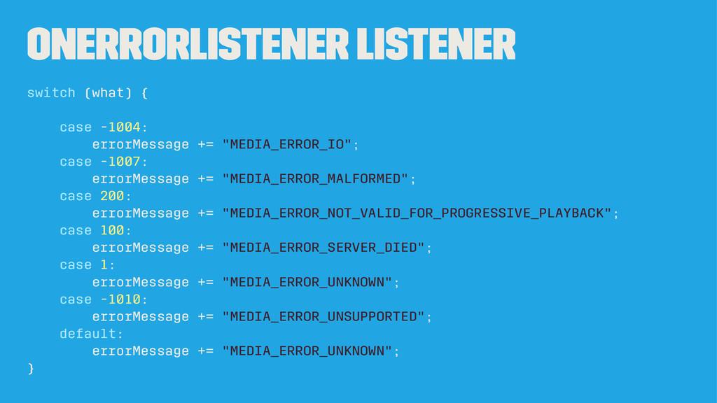 OnErrorListener Listener switch (what) { case -...
