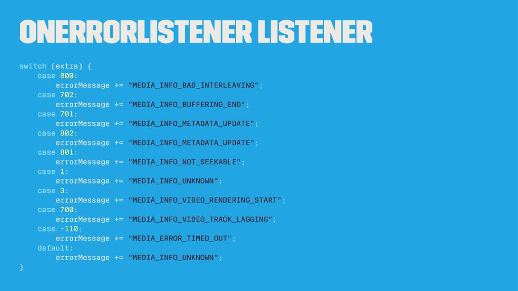 OnErrorListener Listener switch (extra) { case ...