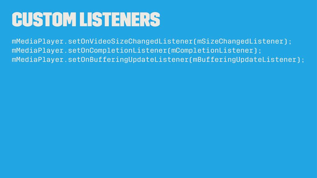 Custom listeners mMediaPlayer.setOnVideoSizeCha...