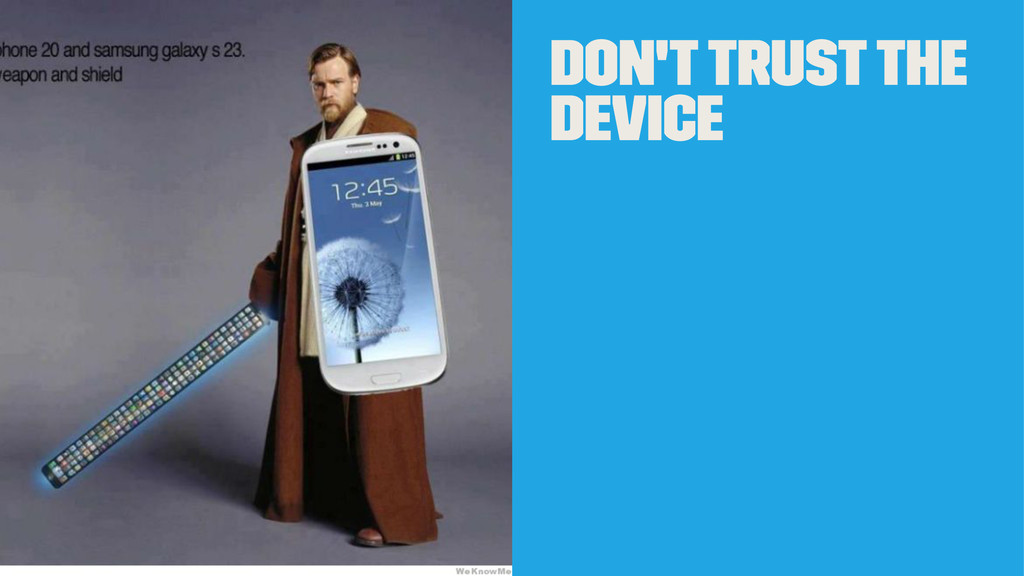 Don't trust the device