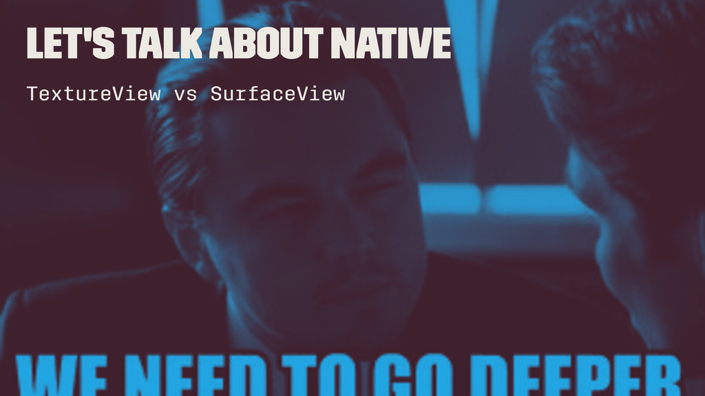 Let's talk about Native TextureView vs SurfaceV...
