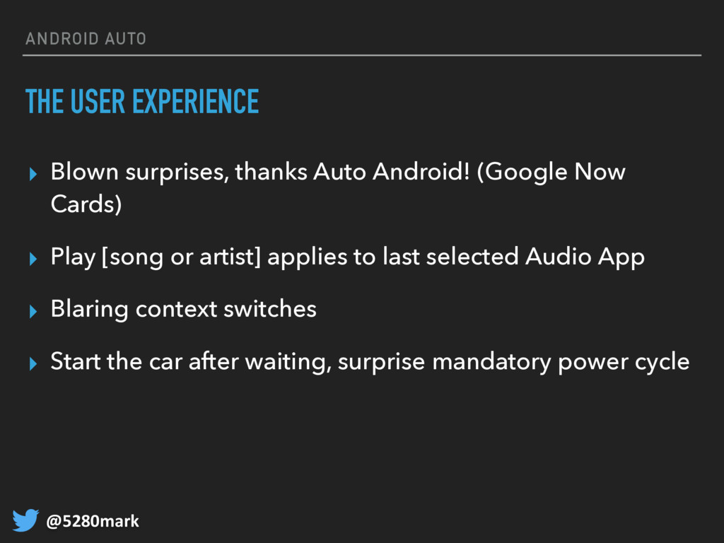 @5280mark ANDROID AUTO THE USER EXPERIENCE ▸ Bl...