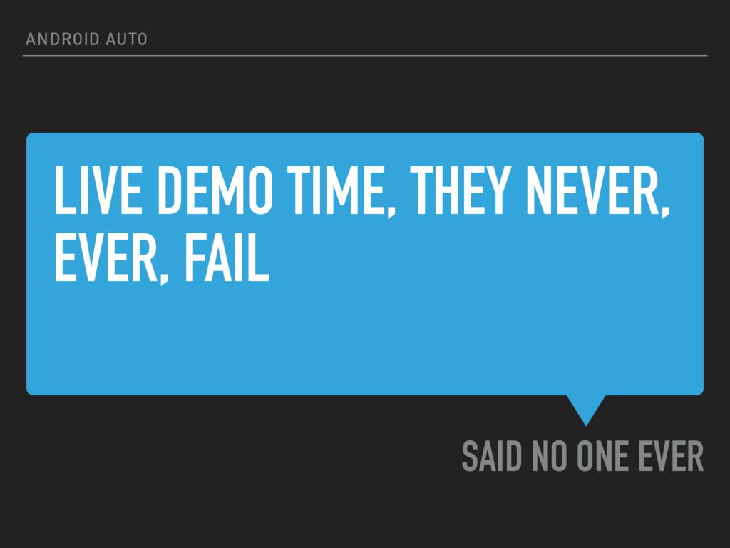 LIVE DEMO TIME, THEY NEVER, EVER, FAIL SAID NO ...