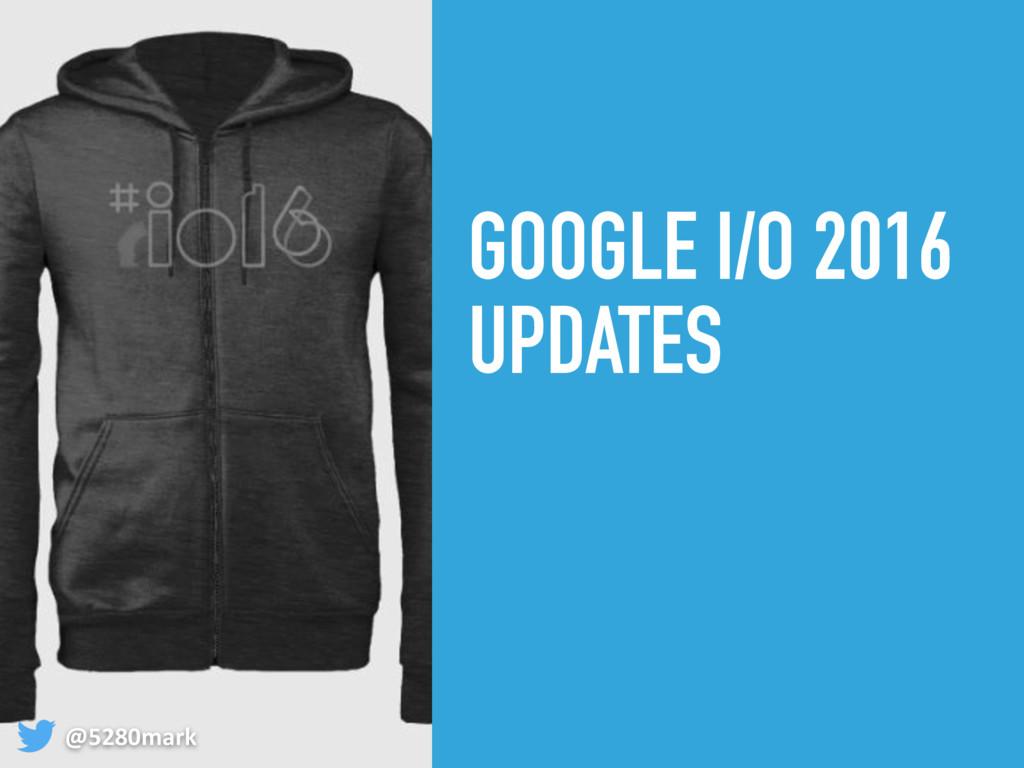 GOOGLE I/O 2016 UPDATES @5280mark