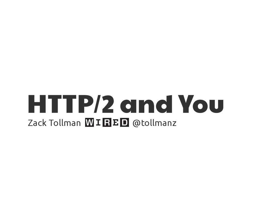 HTTP/2 and You Zack Tollman @tollmanz
