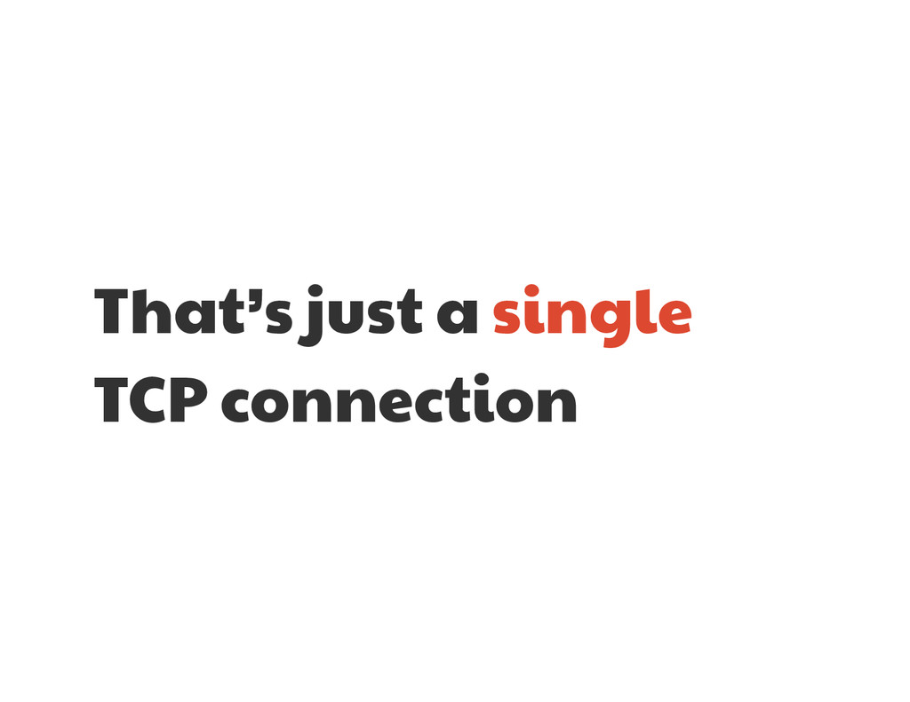 That's just a single  TCP connection