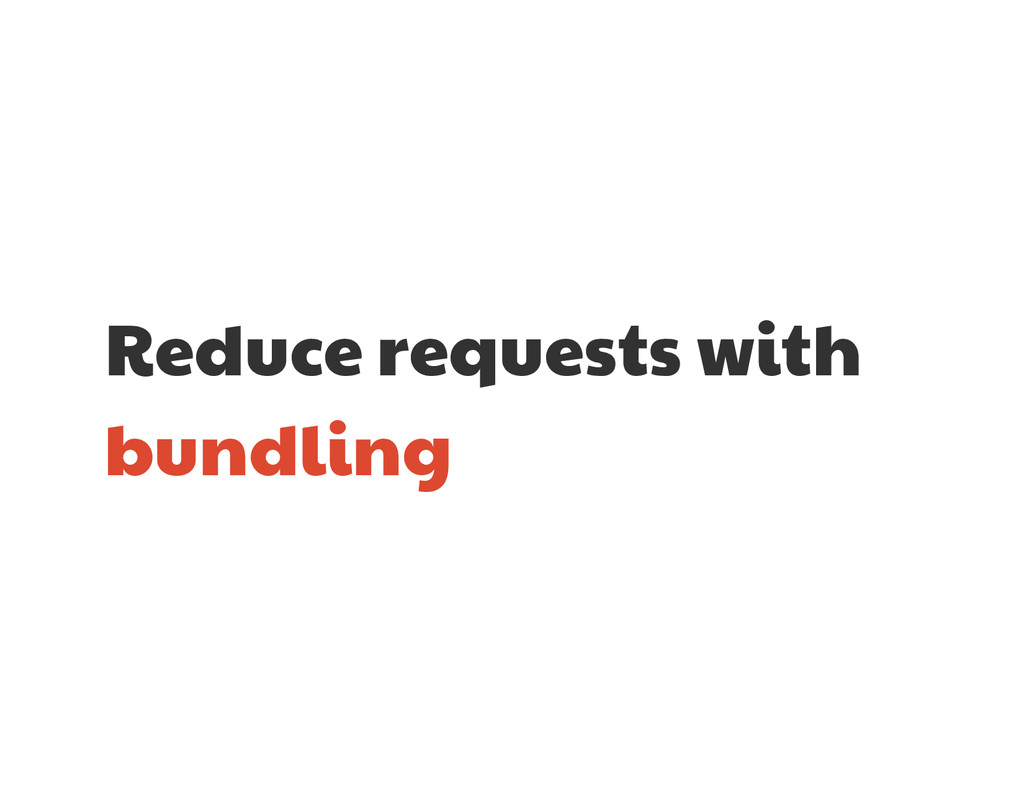 Reduce requests with bundling