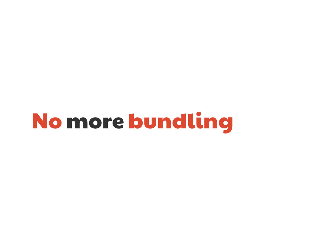 No more bundling