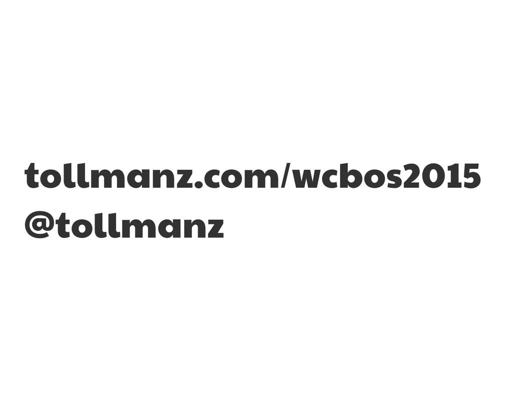 tollmanz.com/wcbos2015  @tollmanz